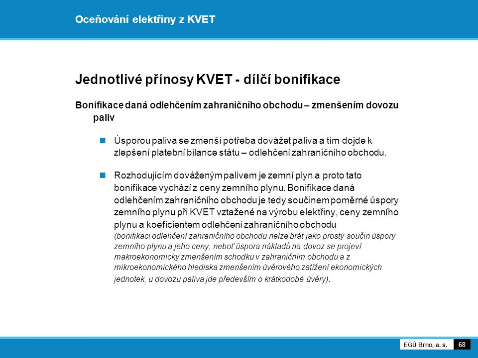 Oceňování elektřiny z KVET Jednotlivé přínosy KVET - dílčí bonifikace Bonifikace daná odlehčením zahraničního obchodu – zmenšením dovozu paliv Úsporou