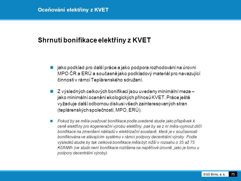 Oceňování elektřiny z KVET Shrnutí bonifikace elektřiny z KVET jako podklad pro další práce a jako podpora rozhodování na úrovni MPO ČR a ERÚ a součas