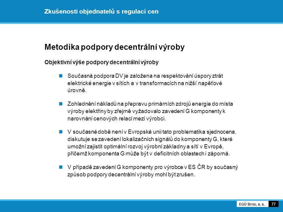 Zkušenosti objednatelů s regulací cen Metodika podpory decentrální výroby Objektivní výše podpory decentrální výroby Současná podpora DV je založena n
