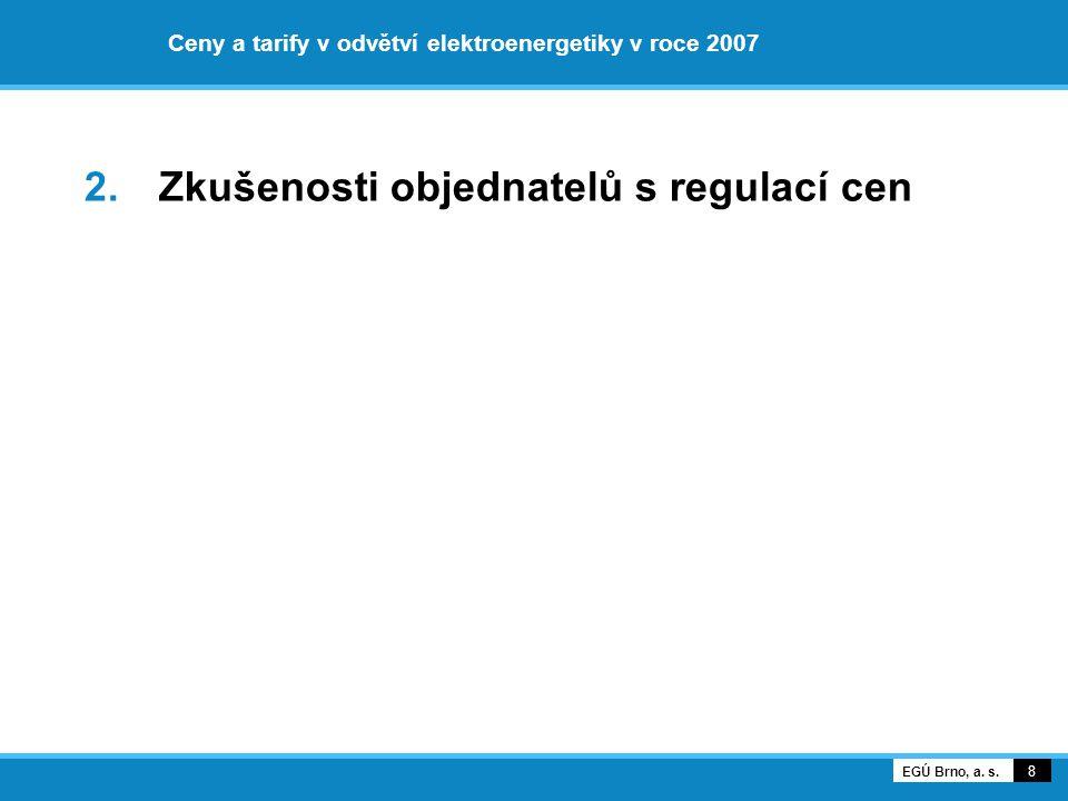 Ceny a tarify v odvětví elektroenergetiky v roce 2007 2. Zkušenosti objednatelů s regulací cen 8 EGÚ Brno, a. s.