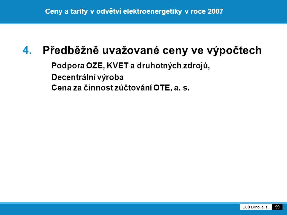 Ceny a tarify v odvětví elektroenergetiky v roce 2007 4. Předběžně uvažované ceny ve výpočtech Podpora OZE, KVET a druhotných zdrojů, Decentrální výro