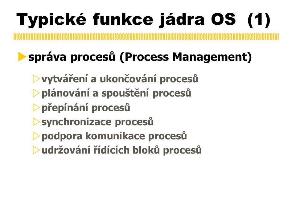 Typické funkce jádra OS (1)  správa procesů (Process Management)  vytváření a ukončování procesů  plánování a spouštění procesů  přepínání procesů