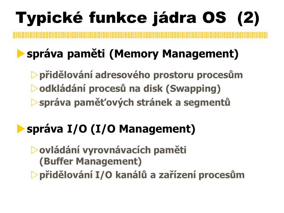 Typické funkce jádra OS (2)  správa paměti (Memory Management)  přidělování adresového prostoru procesům  odkládání procesů na disk (Swapping)  sp