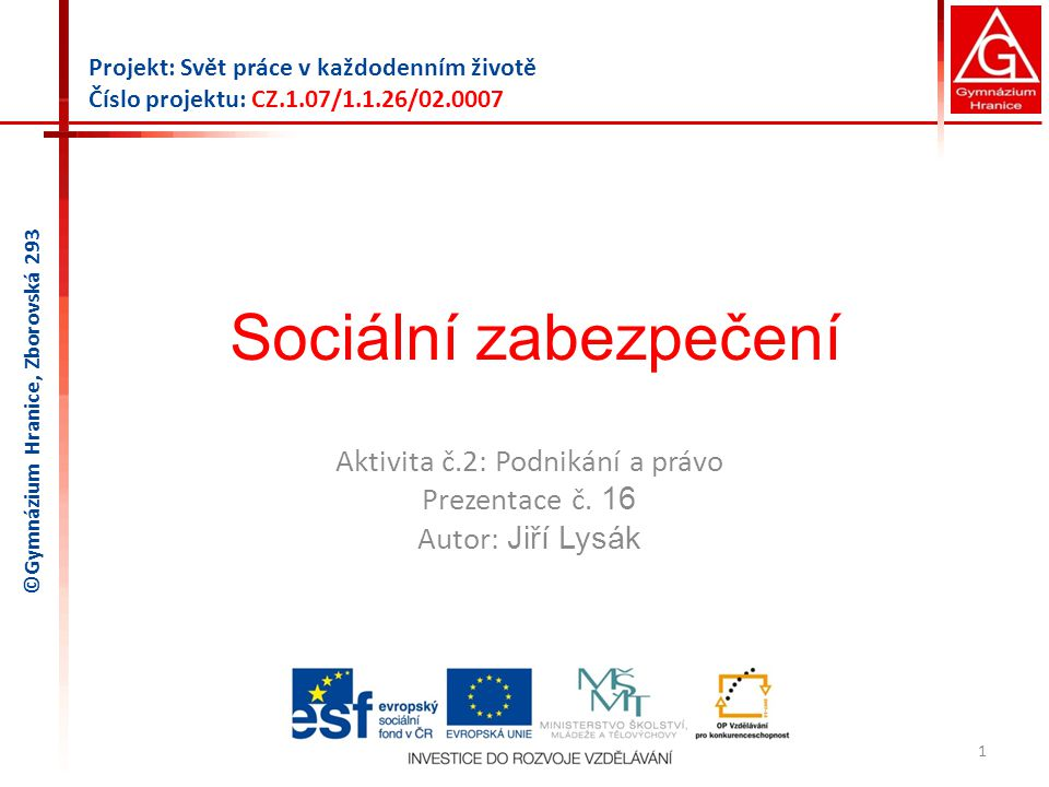 Sociální zabezpečení Aktivita č.2: Podnikání a právo Prezentace č. 16 Autor: Jiří Lysák 1 Projekt: Svět práce v každodenním životě Číslo projektu: CZ.