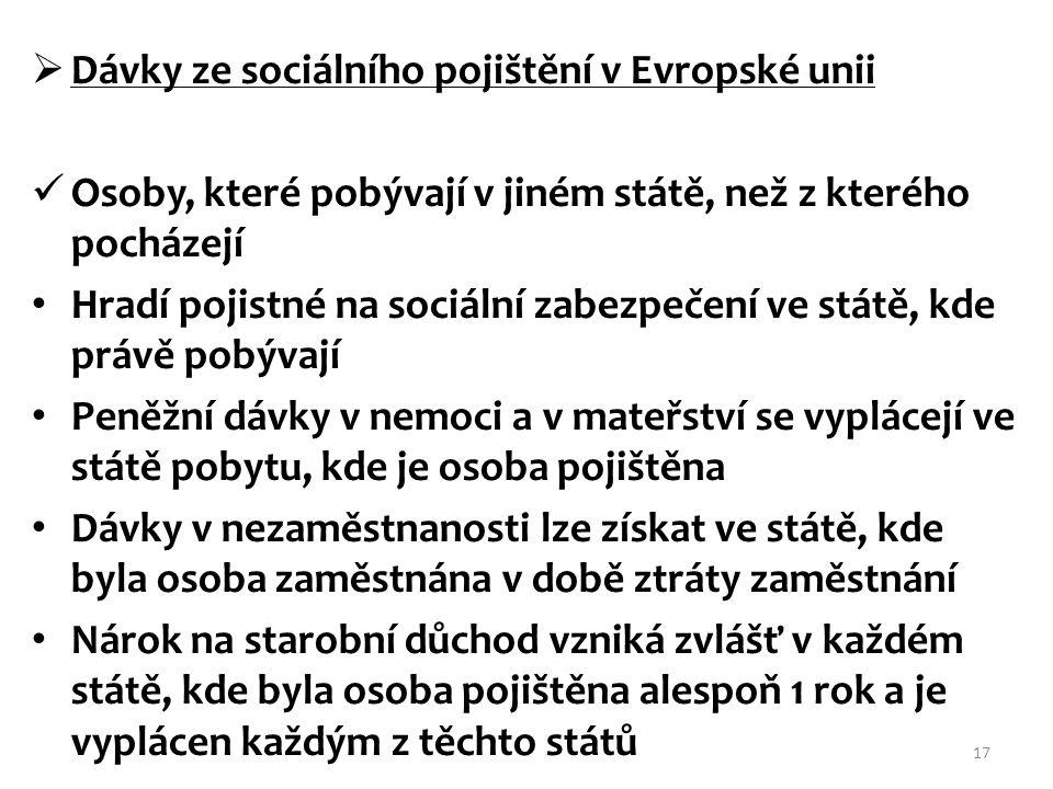  Dávky ze sociálního pojištění v Evropské unii Osoby, které pobývají v jiném státě, než z kterého pocházejí Hradí pojistné na sociální zabezpečení ve