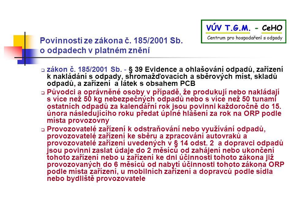 Povinnosti ze zákona č. 185/2001 Sb. o odpadech v platném znění  zákon č. 185/2001 Sb. - § 39 Evidence a ohlašování odpadů, zařízení k nakládání s od