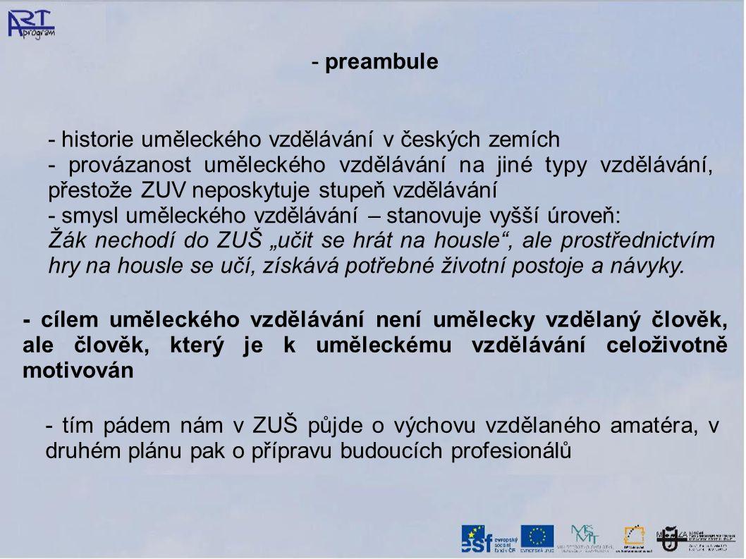 - preambule - historie uměleckého vzdělávání v českých zemích - provázanost uměleckého vzdělávání na jiné typy vzdělávání, přestože ZUV neposkytuje st