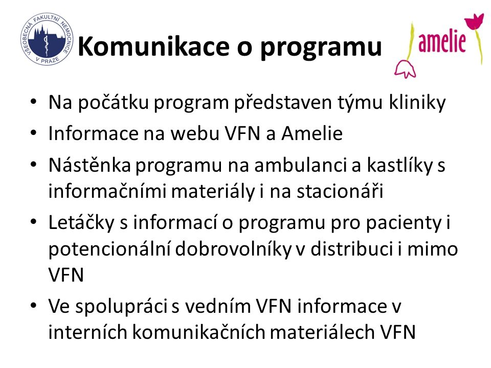 Komunikace o programu Na počátku program představen týmu kliniky Informace na webu VFN a Amelie Nástěnka programu na ambulanci a kastlíky s informační
