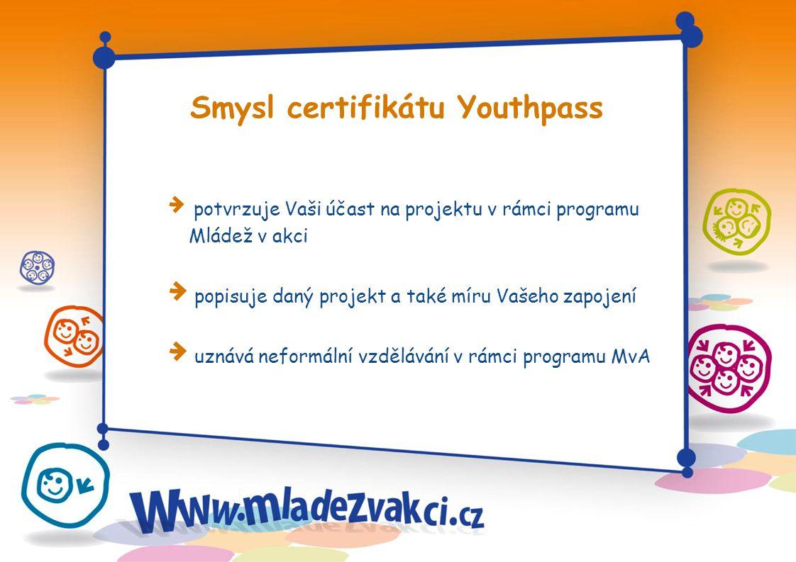 Smysl certifikátu Youthpass potvrzuje Vaši účast na projektu v rámci programu Mládež v akci popisuje daný projekt a také míru Vašeho zapojení uznává neformální vzdělávání v rámci programu MvA