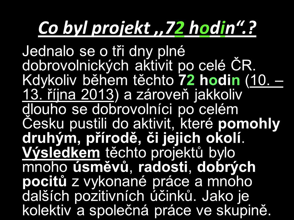 Co byl projekt,,72 hodin .. Jednalo se o tři dny plné dobrovolnických aktivit po celé ČR.
