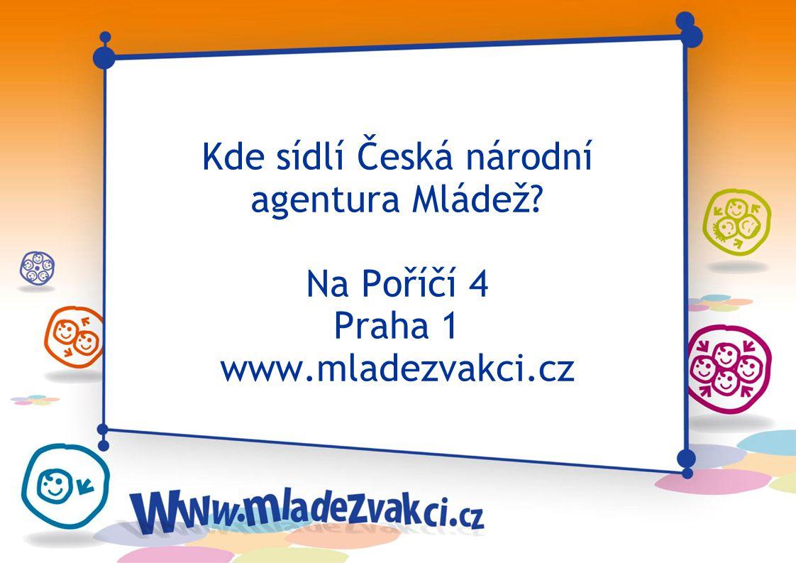 Kde sídlí Česká národní agentura Mládež? Na Poříčí 4 Praha 1 www.mladezvakci.cz