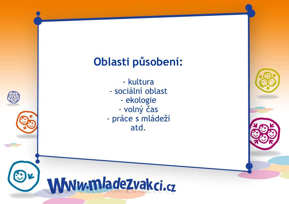 Oblasti působení: - kultura - sociální oblast - ekologie - volný čas - práce s mládeží atd.