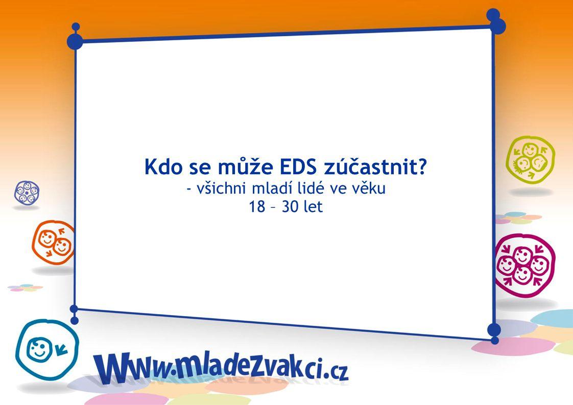 Kdo se může EDS zúčastnit? - všichni mladí lidé ve věku 18 – 30 let