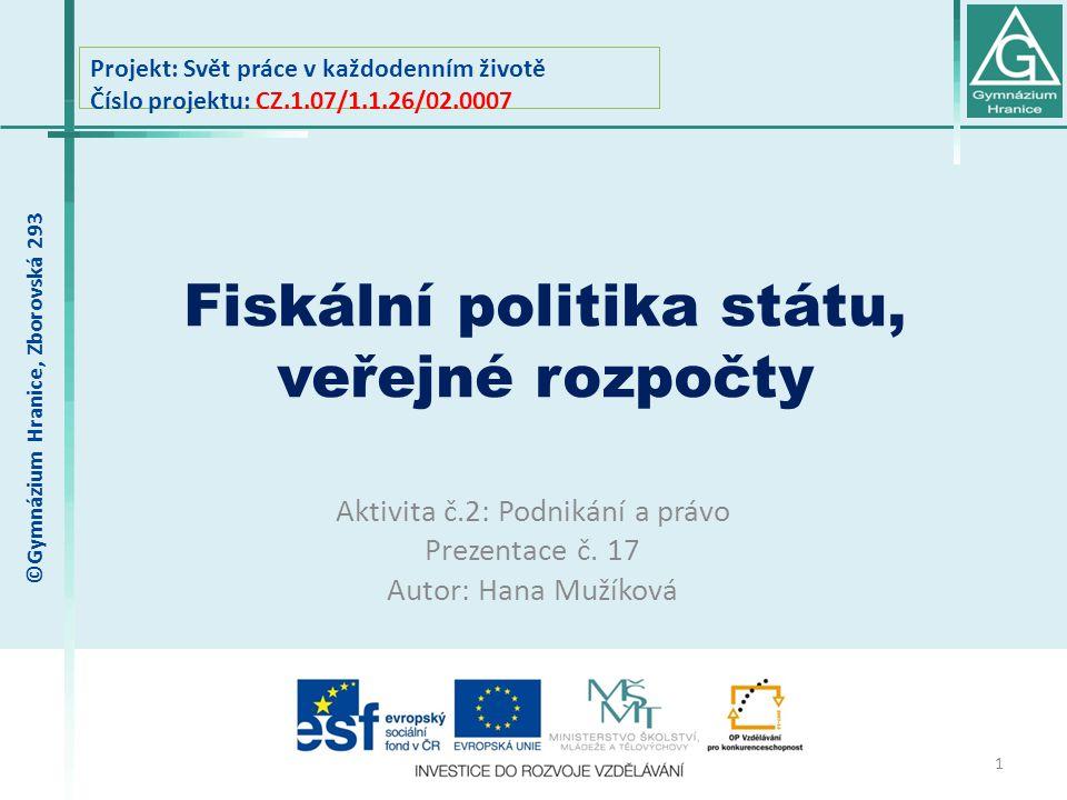 Fiskální politika státu, veřejné rozpočty Projekt: Svět práce v každodenním životě Číslo projektu: CZ.1.07/1.1.26/02.0007 1 Aktivita č.2: Podnikání a