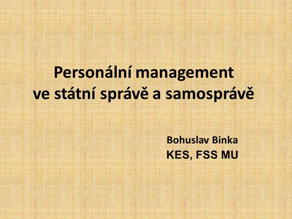 Personální management ve státní správě a samosprávě Bohuslav Binka KES, FSS MU