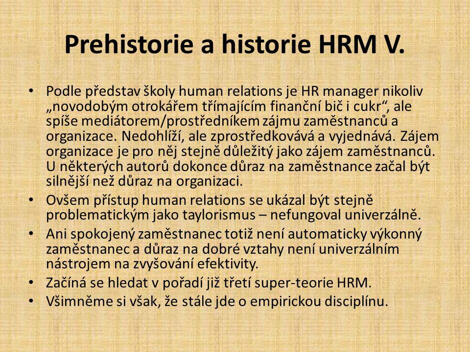 """Prehistorie a historie HRM V. Podle představ školy human relations je HR manager nikoliv """"novodobým otrokářem třímajícím finanční bič i cukr"""", ale spí"""