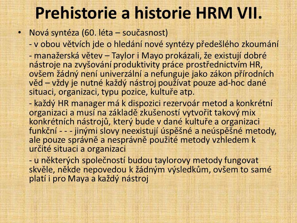 Prehistorie a historie HRM VII. Nová syntéza (60. léta – současnost) - v obou větvích jde o hledání nové syntézy předešlého zkoumání - manažerská věte