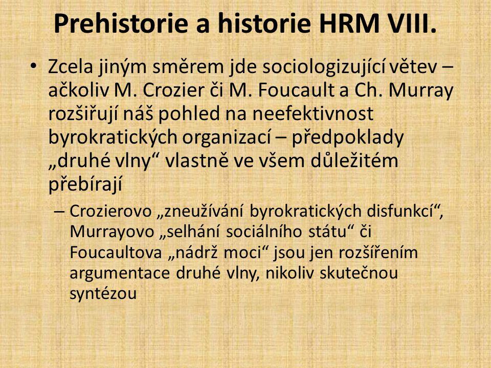 Prehistorie a historie HRM VIII. Zcela jiným směrem jde sociologizující větev – ačkoliv M. Crozier či M. Foucault a Ch. Murray rozšiřují náš pohled na