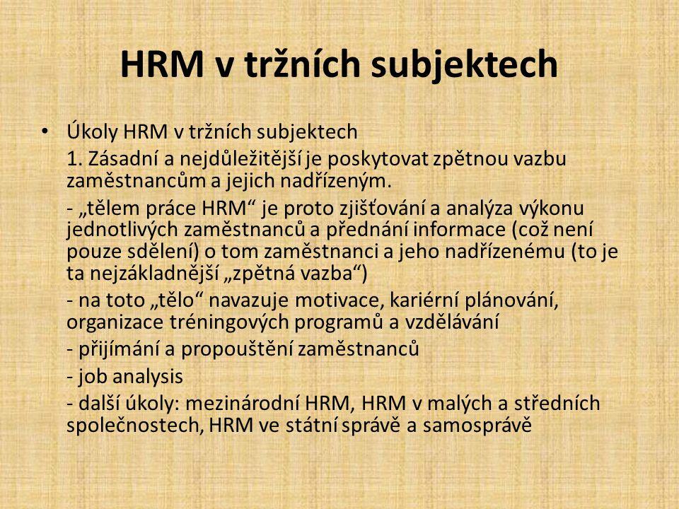 """HRM v tržních subjektech Úkoly HRM v tržních subjektech 1. Zásadní a nejdůležitější je poskytovat zpětnou vazbu zaměstnancům a jejich nadřízeným. - """"t"""