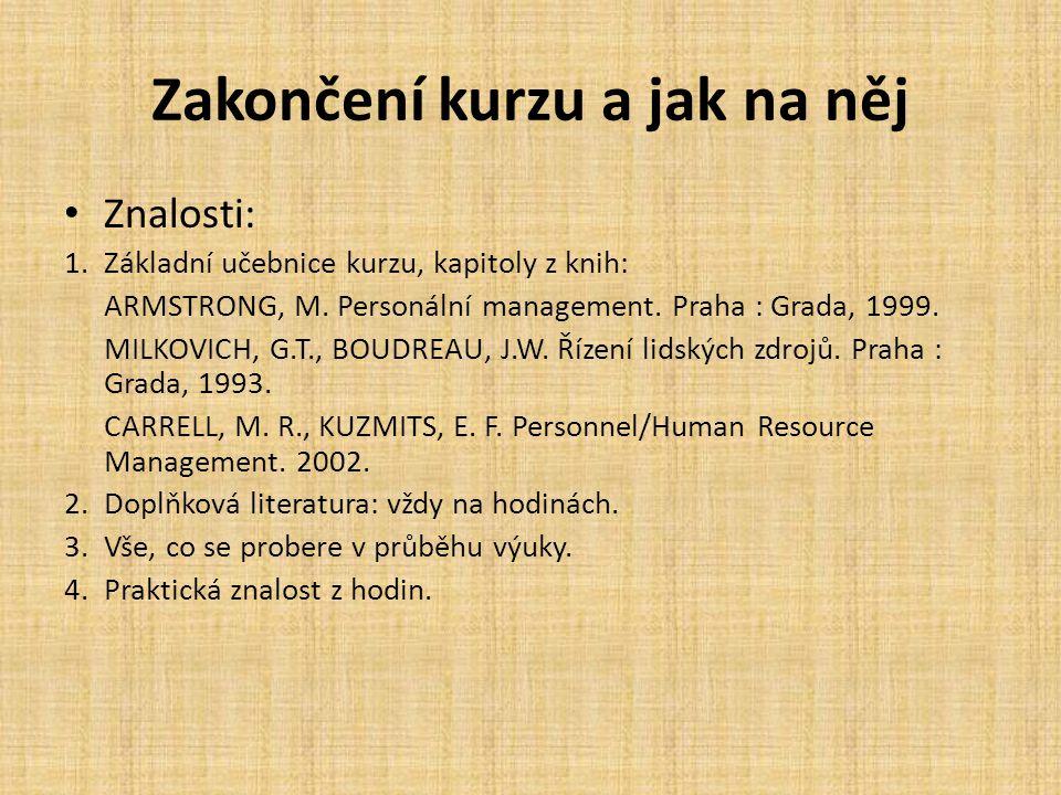 Zakončení kurzu a jak na něj Znalosti: 1.Základní učebnice kurzu, kapitoly z knih: ARMSTRONG, M. Personální management. Praha : Grada, 1999. MILKOVICH