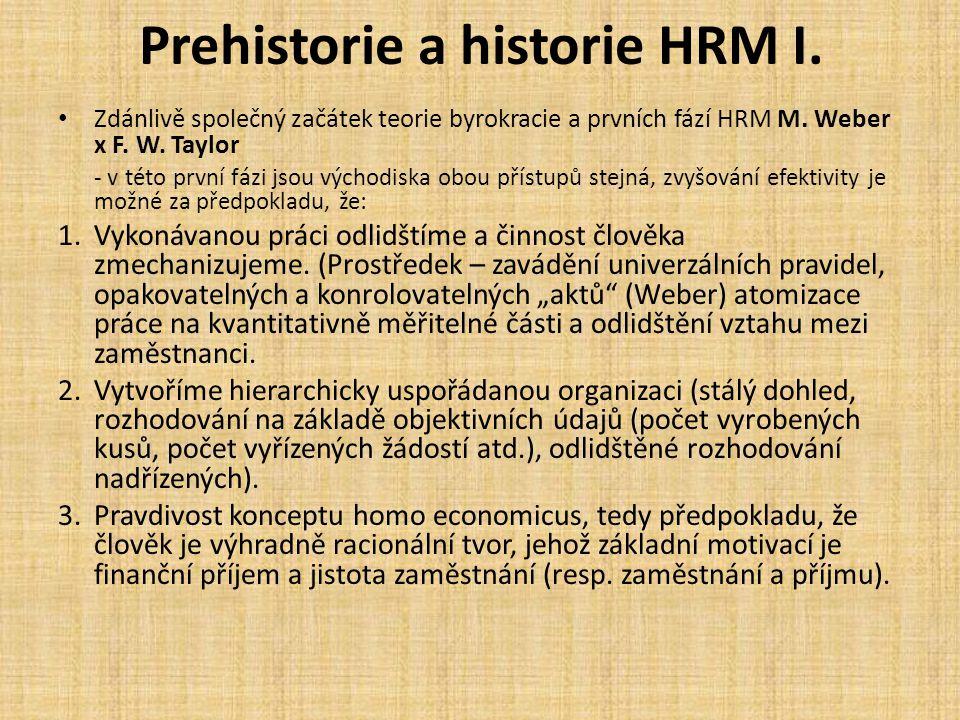 Prehistorie a historie HRM I. Zdánlivě společný začátek teorie byrokracie a prvních fází HRM M. Weber x F. W. Taylor - v této první fázi jsou východis