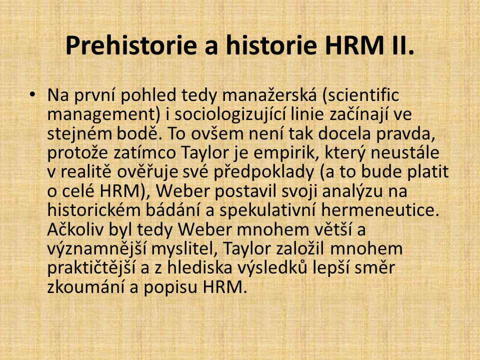 Prehistorie a historie HRM II. Na první pohled tedy manažerská (scientific management) i sociologizující linie začínají ve stejném bodě. To ovšem není