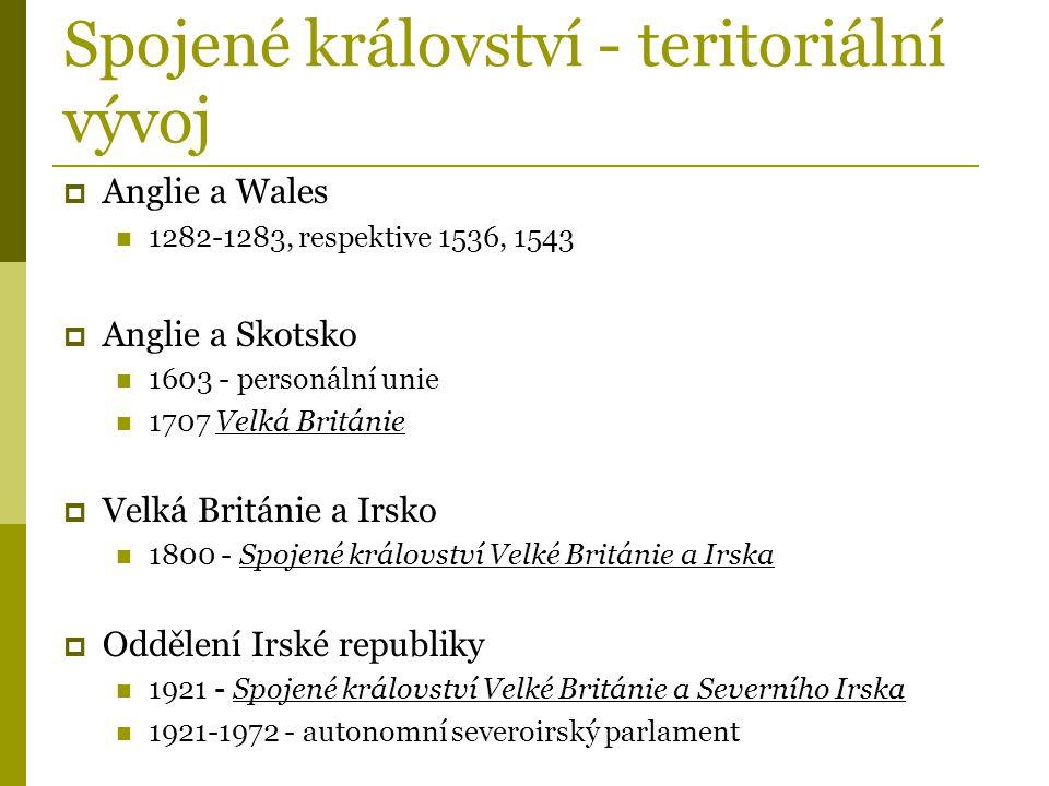 Spojené království - teritoriální vývoj  Anglie a Wales 1282-1283, respektive 1536, 1543  Anglie a Skotsko 1603 - personální unie 1707 Velká Británi