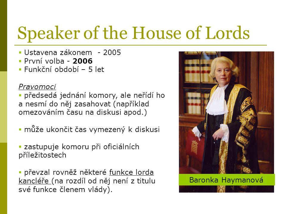 Speaker of the House of Lords  Ustavena zákonem - 2005  První volba - 2006  Funkční období – 5 let Pravomoci  předsedá jednání komory, ale neřídí