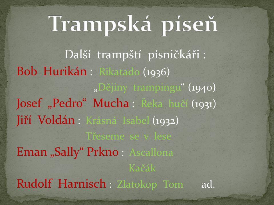 1902 – 1982 král české lidovky zasáhl i do trampského hnutí písně: Pojď, kamaráde (1931 – slow-fox) (uk.)uk Táboráku, plápolej (1933 – waltz) (uk.)uk
