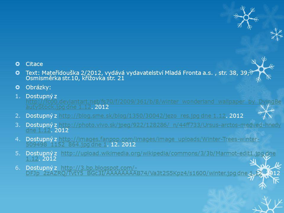  Citace  Text: Mateřídouška 2/2012, vydává vydavatelství Mladá Fronta a.s., str. 38, 39, Osmisměrka str.10, křížovka str. 21  Obrázky: 1.Dostupný z