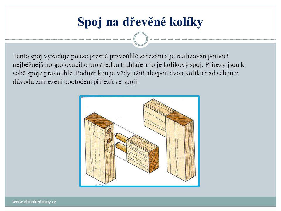 Spoj na vložené pero a vložený čep www.zlinskedumy.cz Tento spoj se užívá k pevnému spoji za současného vyztužení vloženým kusem dřeva, většinou tvrdšího než jsou samotné přířezy.