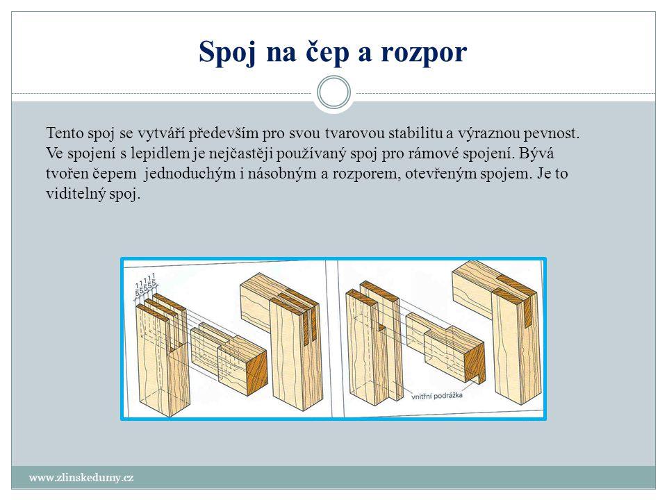 Spoj na čep a rozpor www.zlinskedumy.cz Tento spoj se vytváří především pro svou tvarovou stabilitu a výraznou pevnost. Ve spojení s lepidlem je nejča