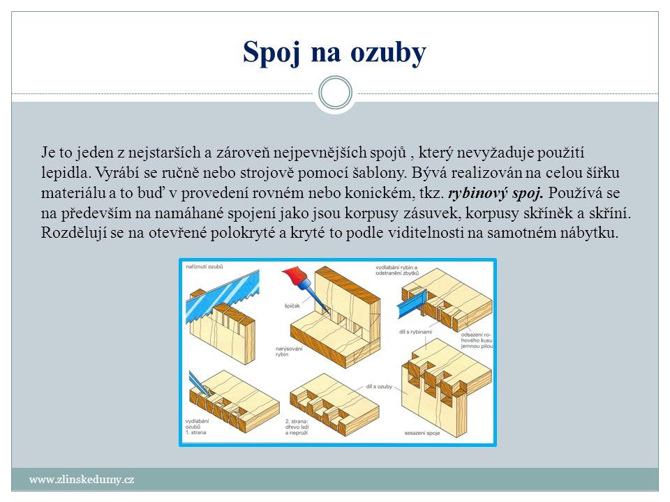 Spoj na ozuby www.zlinskedumy.cz Je to jeden z nejstarších a zároveň nejpevnějších spojů, který nevyžaduje použití lepidla. Vyrábí se ručně nebo stroj