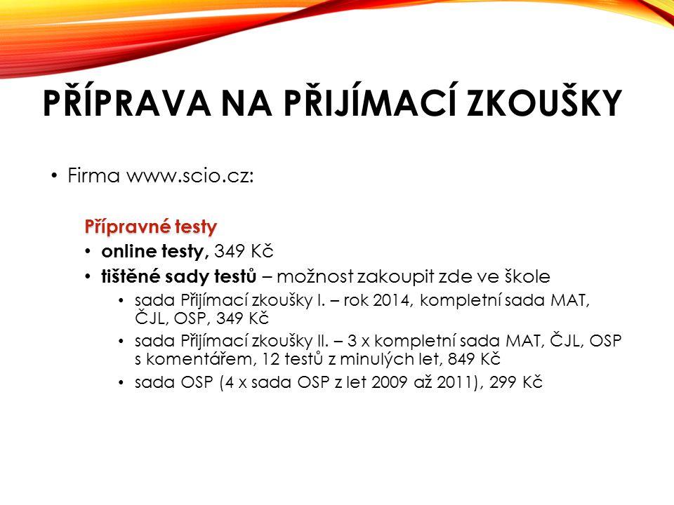 PŘÍPRAVA NA PŘIJÍMACÍ ZKOUŠKY Firma www.scio.cz: Přípravné testy online testy, 349 Kč tištěné sady testů – možnost zakoupit zde ve škole sada Přijímací zkoušky I.