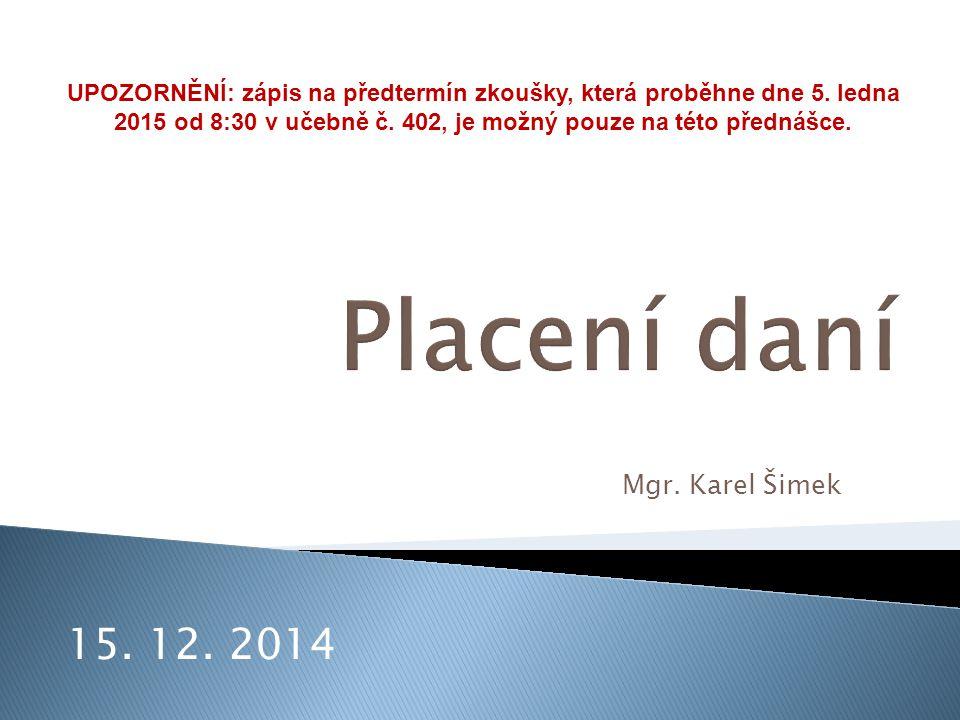 Mgr. Karel Šimek 15. 12. 2014 UPOZORNĚNÍ: zápis na předtermín zkoušky, která proběhne dne 5. ledna 2015 od 8:30 v učebně č. 402, je možný pouze na tét