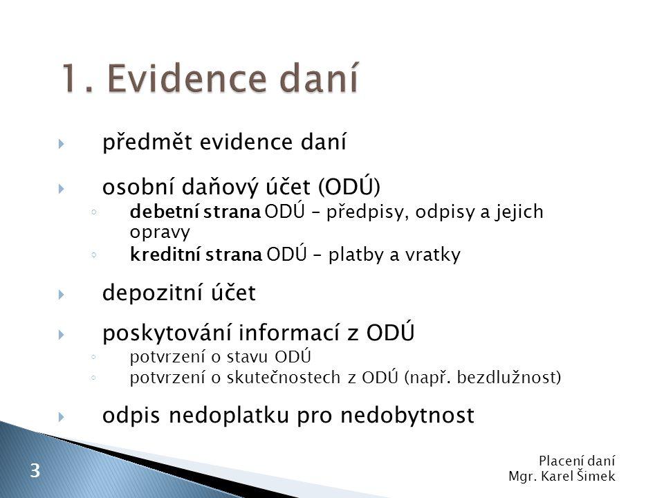  předmět evidence daní  osobní daňový účet (ODÚ) ◦ debetní strana ODÚ – předpisy, odpisy a jejich opravy ◦ kreditní strana ODÚ – platby a vratky  d