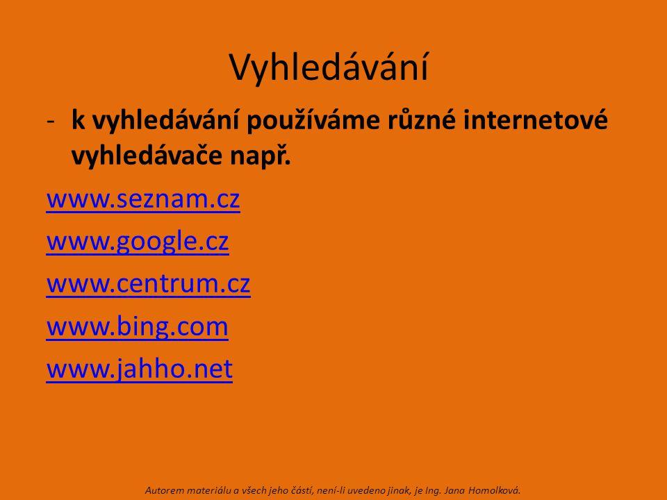 Vyhledávání -k vyhledávání používáme různé internetové vyhledávače např.