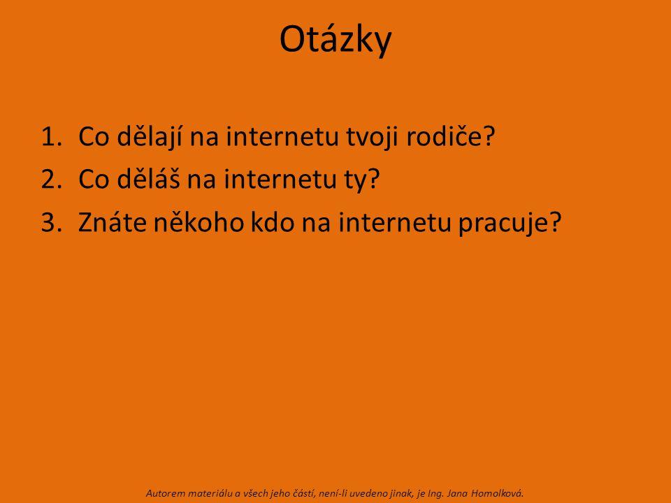 Otázky 1.Co dělají na internetu tvoji rodiče. 2.Co děláš na internetu ty.