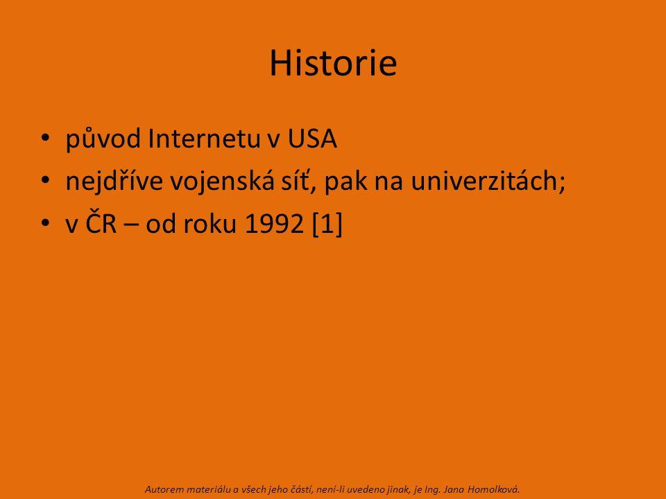 Historie původ Internetu v USA nejdříve vojenská síť, pak na univerzitách; v ČR – od roku 1992 [1] Autorem materiálu a všech jeho částí, není-li uvedeno jinak, je Ing.