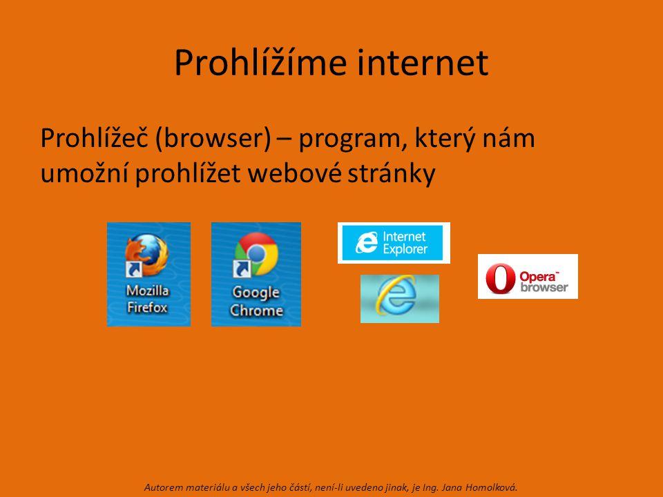 Prohlížíme internet Prohlížeč (browser) – program, který nám umožní prohlížet webové stránky Autorem materiálu a všech jeho částí, není-li uvedeno jinak, je Ing.