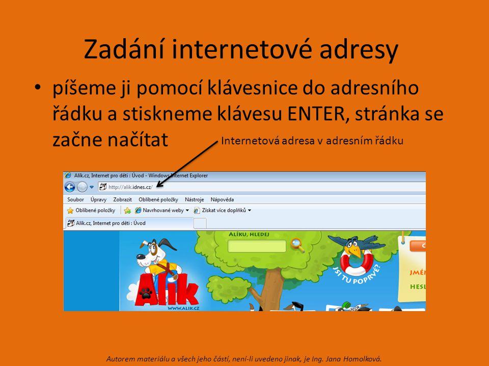 Zadání internetové adresy píšeme ji pomocí klávesnice do adresního řádku a stiskneme klávesu ENTER, stránka se začne načítat Internetová adresa v adresním řádku Autorem materiálu a všech jeho částí, není-li uvedeno jinak, je Ing.