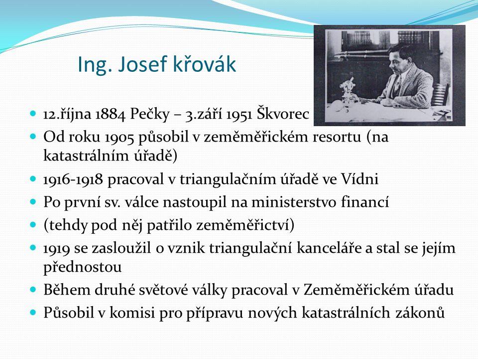 Ing. Josef křovák 12.října 1884 Pečky – 3.září 1951 Škvorec Od roku 1905 působil v zeměměřickém resortu (na katastrálním úřadě) 1916-1918 pracoval v t