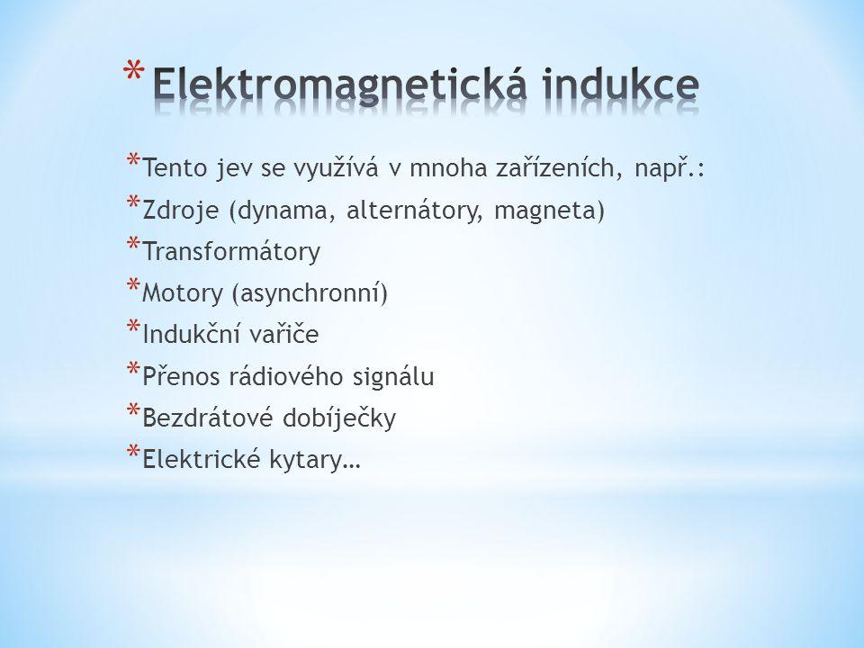 * Tento jev se využívá v mnoha zařízeních, např.: * Zdroje (dynama, alternátory, magneta) * Transformátory * Motory (asynchronní) * Indukční vařiče * Přenos rádiového signálu * Bezdrátové dobíječky * Elektrické kytary…