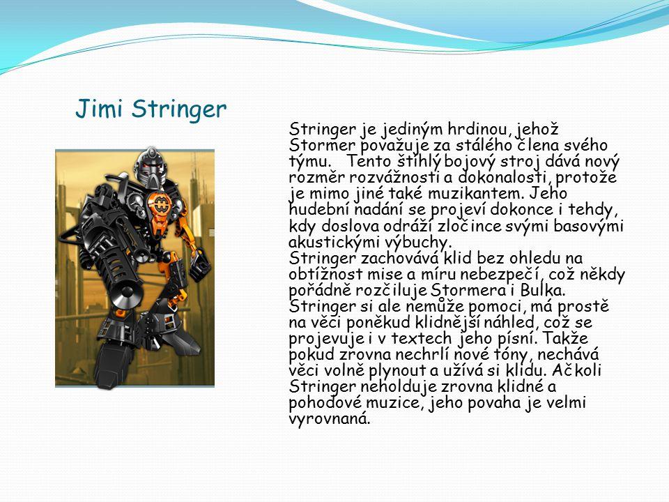 Jimi Stringer Stringer je jediným hrdinou, jehož Stormer považuje za stálého člena svého týmu. Tento štíhlý bojový stroj dává nový rozměr rozvážnosti