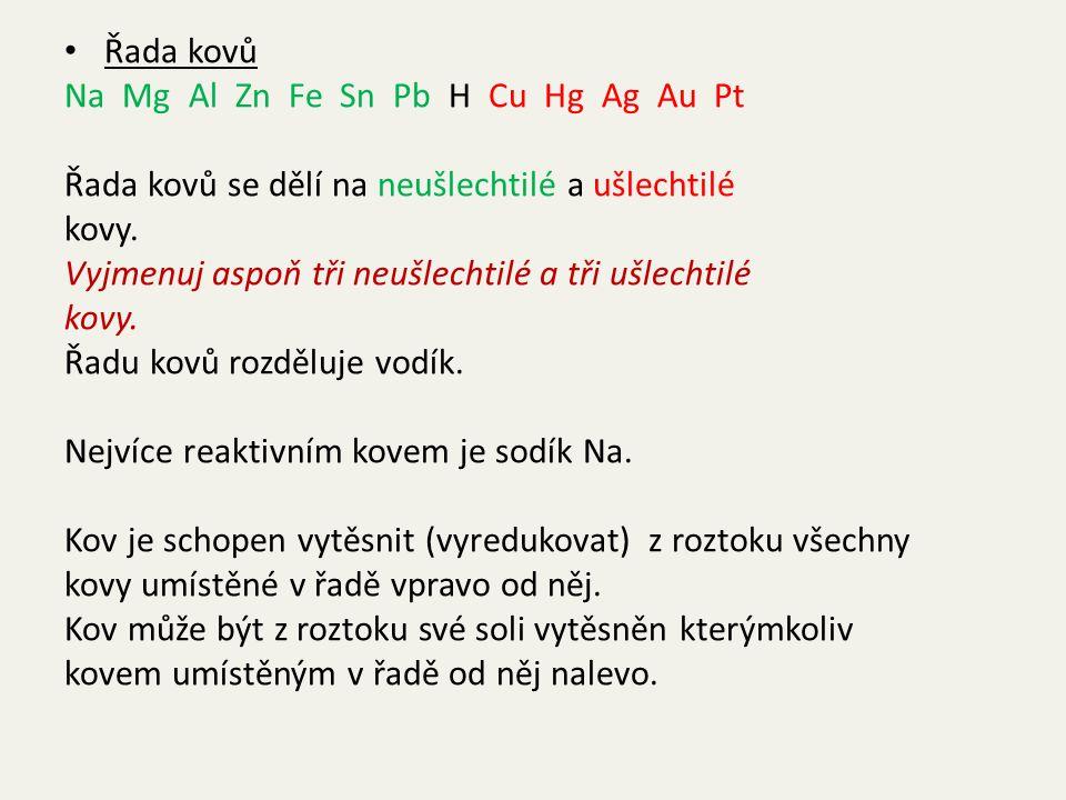 Ve dvojici kovů vyber ten, který je reaktivnější: Na – Pt Pb – Fe Cu – Au Mg – Ag Na – Mg Au – Ag Al – Ag Zn – Pb Cu - Zn Al - Na