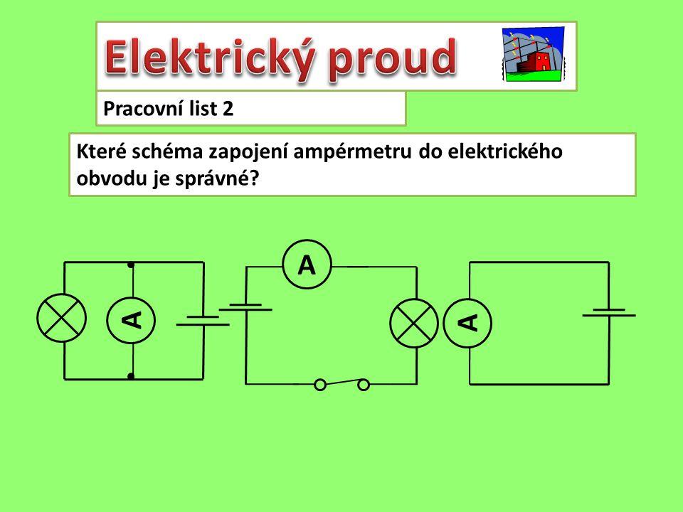 Pracovní list 2 A A A Které schéma zapojení ampérmetru do elektrického obvodu je správné?