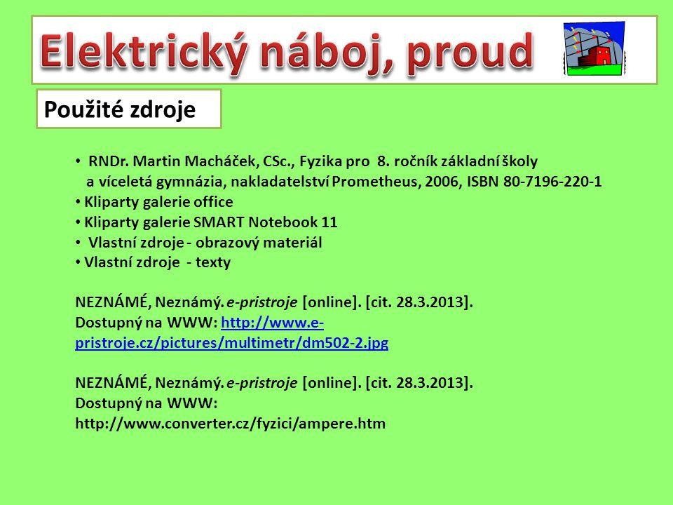 Použité zdroje NEZNÁMÉ, Neznámý. e-pristroje [online]. [cit. 28.3.2013]. Dostupný na WWW: http://www.e- pristroje.cz/pictures/multimetr/dm502-2.jpghtt
