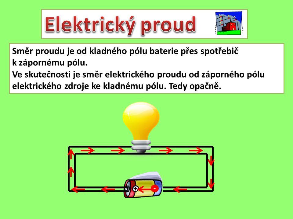 Směr proudu je od kladného pólu baterie přes spotřebič k zápornému pólu. Ve skutečnosti je směr elektrického proudu od záporného pólu elektrického zdr