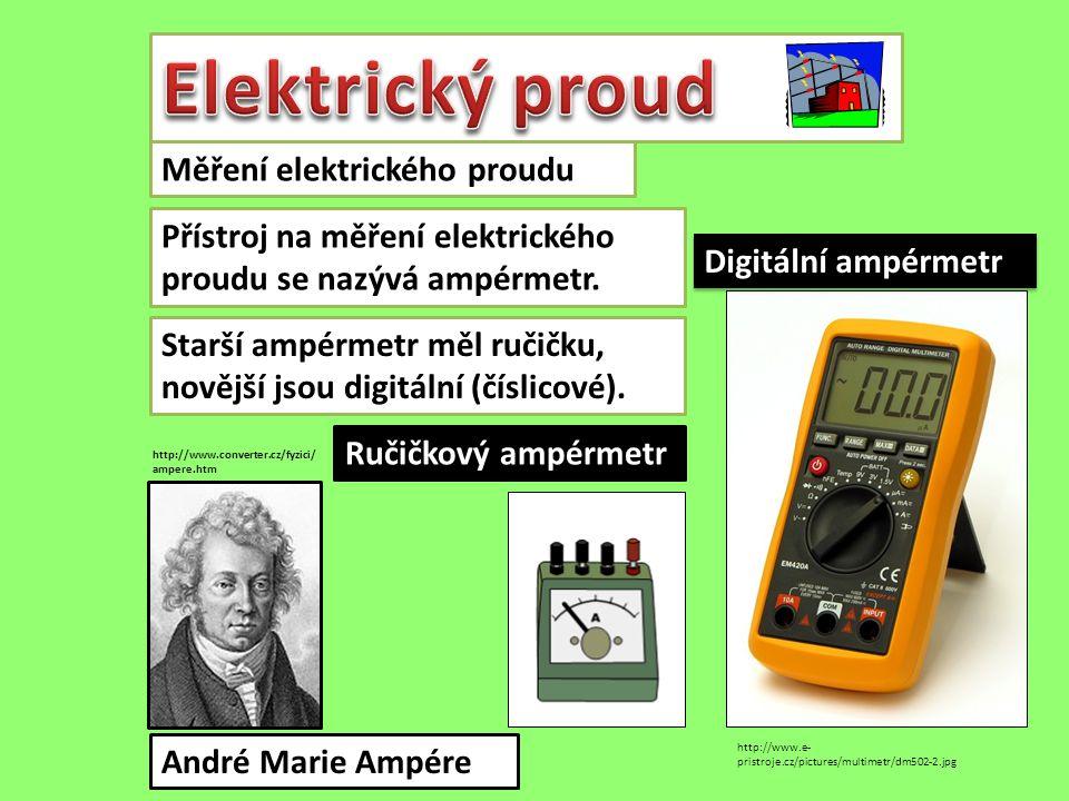 Měření elektrického proudu Přístroj na měření elektrického proudu se nazývá ampérmetr. Starší ampérmetr měl ručičku, novější jsou digitální (číslicové