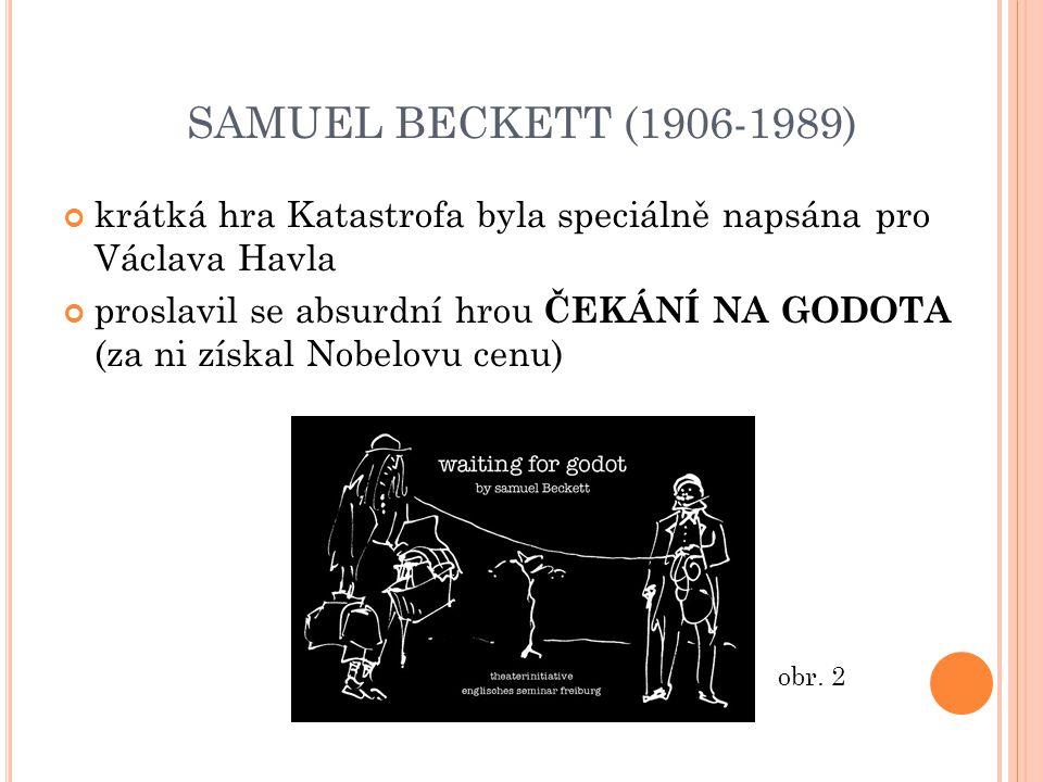 SAMUEL BECKETT (1906-1989) krátká hra Katastrofa byla speciálně napsána pro Václava Havla proslavil se absurdní hrou ČEKÁNÍ NA GODOTA (za ni získal Nobelovu cenu) obr.